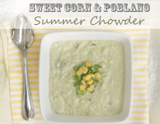 Sweet Corn & Poblano Summer Chowder