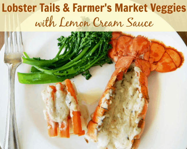 Lobster Tails & Farmer's Market Veggies with Lemon Cream Sauce